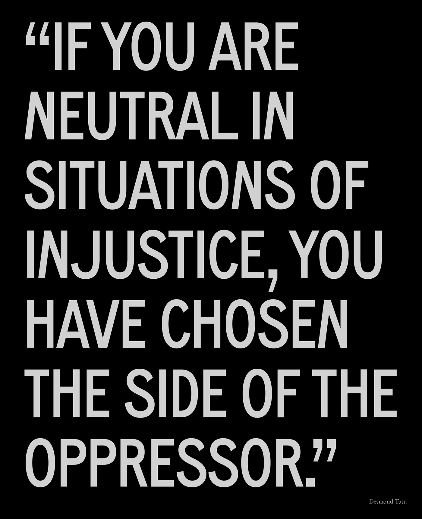 """""""if you are neutral in situations of injustice, you have chosen the side of the oppressor"""" Tutu"""