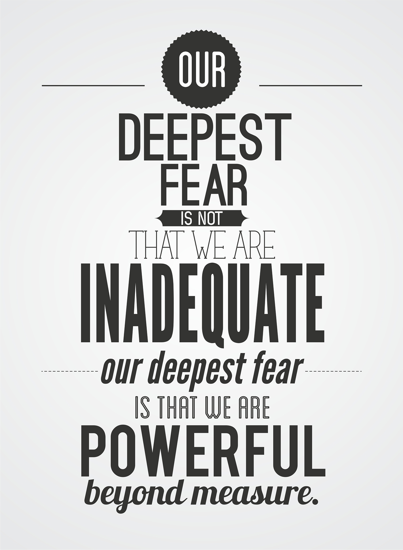 our deepest fear marianne williamson Akeelah: [quoting marianne williamson] our deepest fear is not that we are inadequateour deepest fear is that we are powerful beyond measure we ask ourselves, who am i to be brilliant, gorgeous, talented, fabulous.