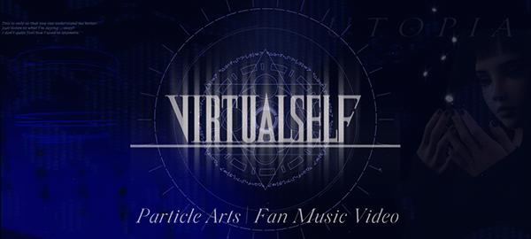 Virtual Self - Particle Arts (Fan Music Video)
