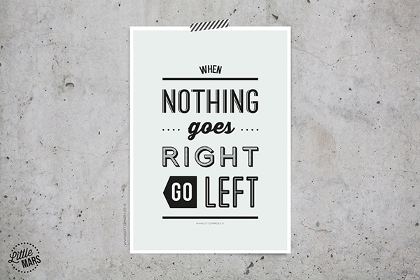typographic quote when nothing goes right go left on behance. Black Bedroom Furniture Sets. Home Design Ideas