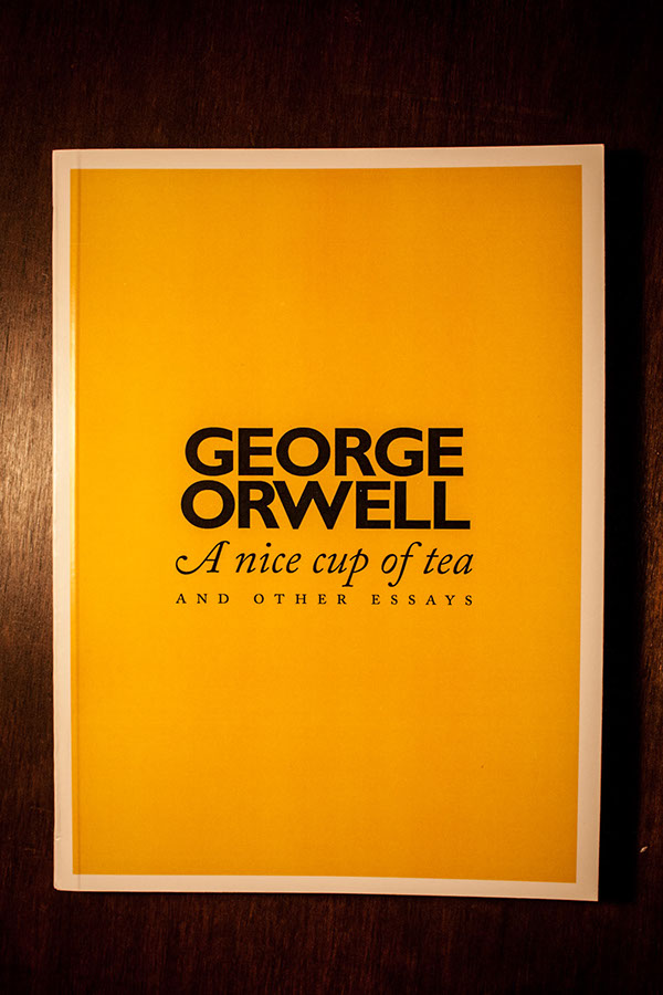 orwell essay a nice cup of tea Essay from the author of 1984 by listname 1/1/2017 george orwell: a nice cup of tea george orwell a nice cup of tea if you look up.