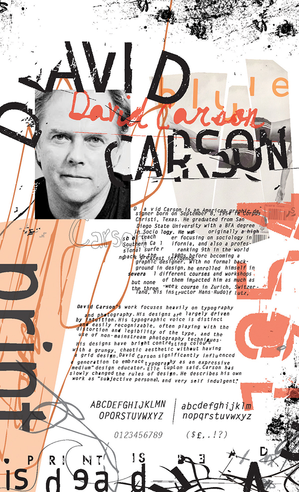 david carson His works are always very self-centred as he created, judged his own work and designed for himself – while his sense of identity changed throughout his life carson.