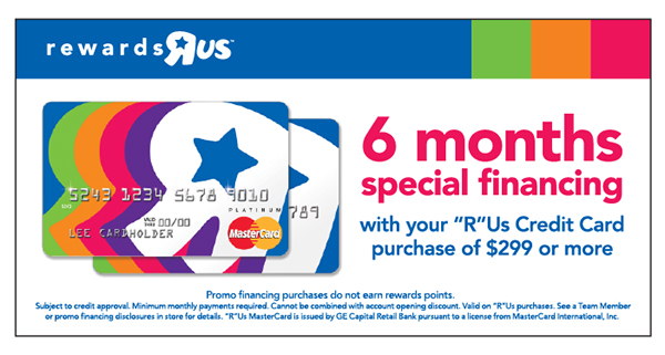 If you are a Toys R Us credit card holder you earn 4 points per dollar spent at Toys R Us or Babies R Us and 1 point per dollar spent anywhere Mastercard is accepted. Earn even more with registry rewards.