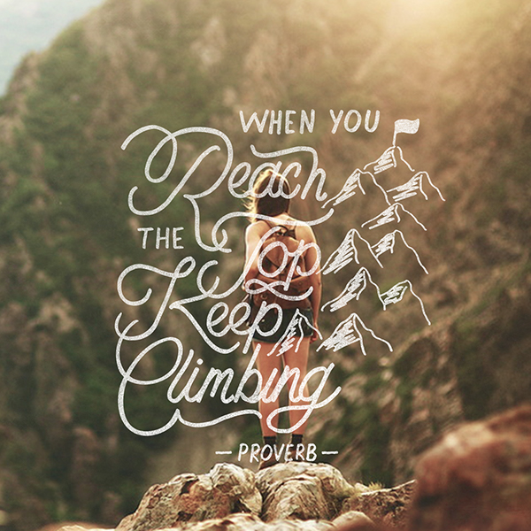 When you reach the top, keep climbing - Jamar Cave on Behance | 25 Beautiful Examples of Motivational Quote Typography // The PumpUp Blog