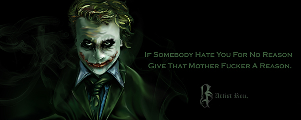 If Somebody Hate You For No Reason Give That Mother Fucker A In The Memory Of My Favorite Actor Heath Ledger JOKER God Bless His Soul