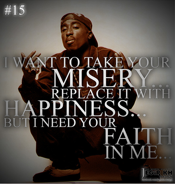 2pac I Love You Quotes : 15- I want to take your misery... replace it with happiness... but i ...