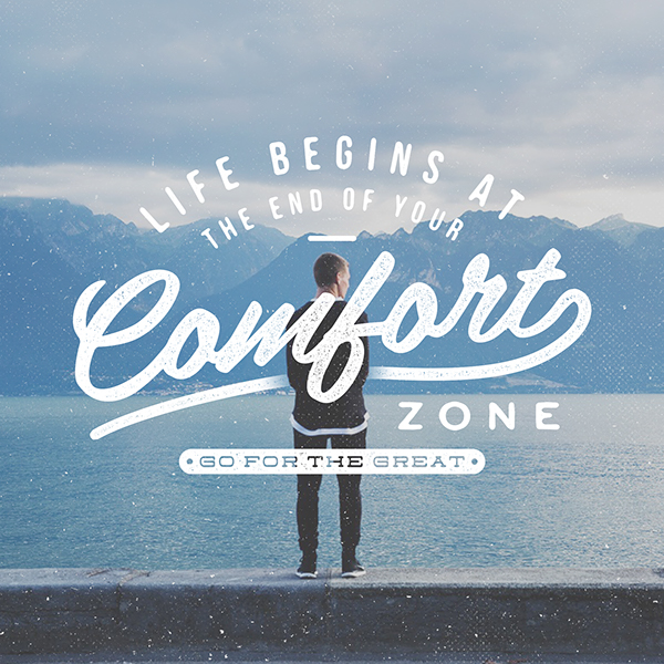 Life Begins at the end of your comfort zone - go for the great - Typography Served -  25 Beautiful Examples of Motivational Quote Typography // the PumpUp Blog