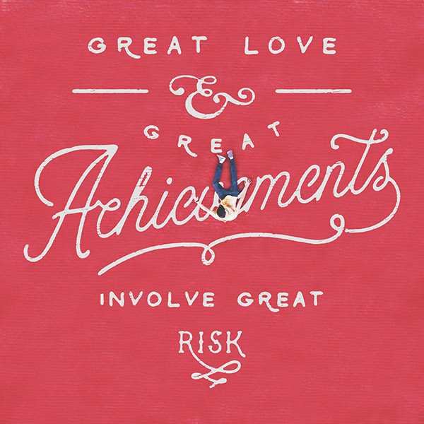 Great love and great achievements involve great risk - Noel Shiveley & Alex McDonell - 25 Beautiful Examples of Motivational Quote Typography // the PumpUp Blog