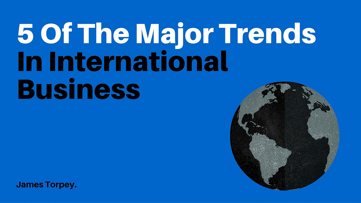 of the major trends in international business on behance