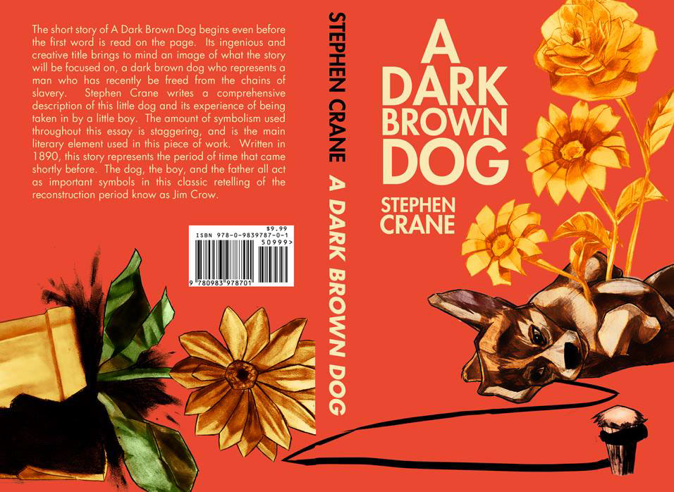 a dark brown dog by stephen crane Now that you have read stephen crane's story a dark-brown dog you might be wondering why someone would write such a sad tale this is a very interesting question, but as we have learned through our novel study, and in jack london's story to build a fire, stories are not always about happy events because really good authors do their.