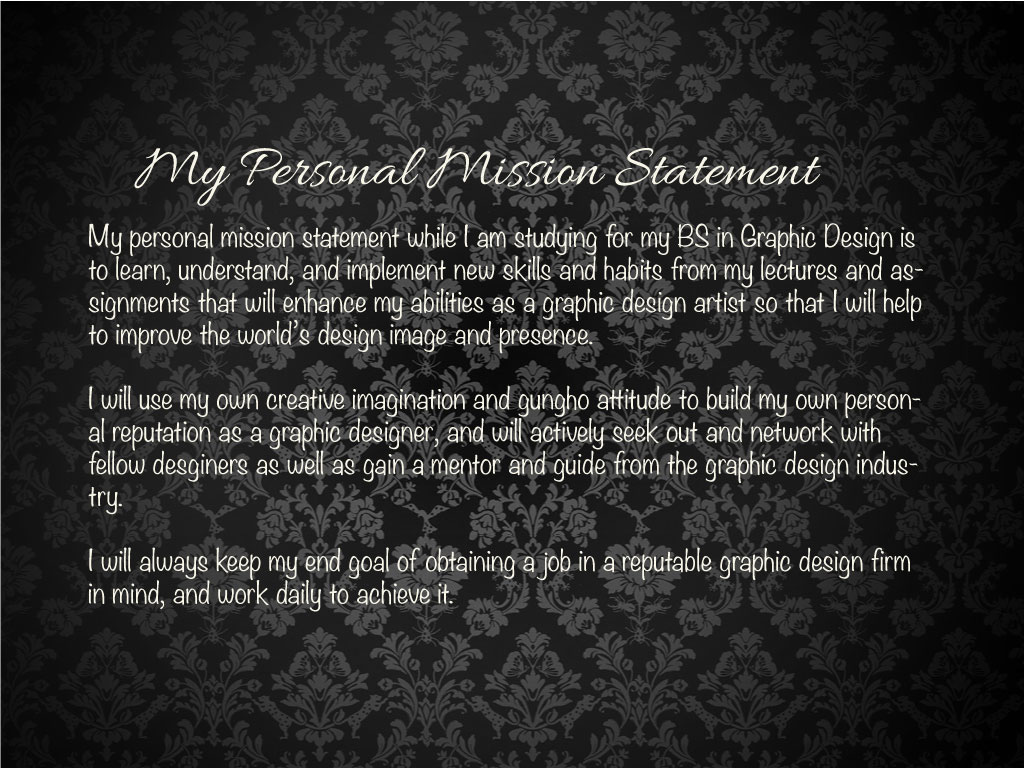 my personal mission statement on behance we were also tasked putting this somewhere visible and take a picture i placed mine on my desktop since that is where i look the most often due to my