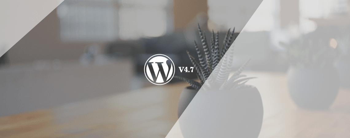The latest version of WordPress, WordPress 4.7, is now