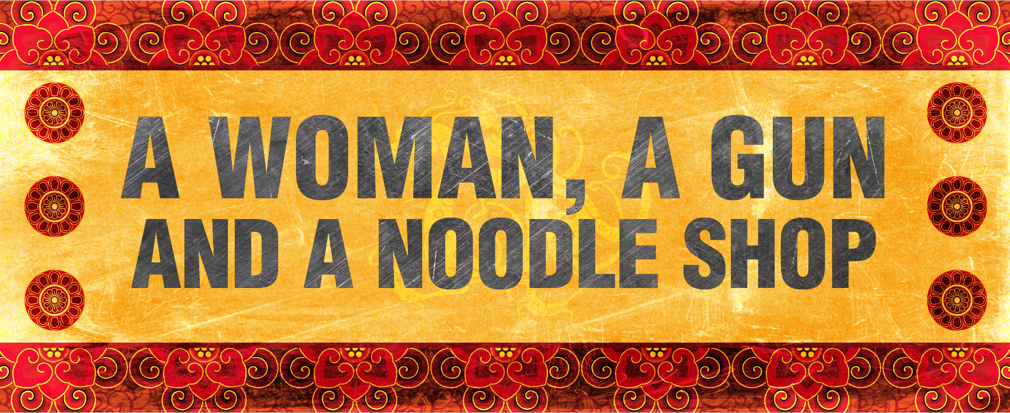 "TITLES FOR THE TRAILER OF ""A WOMAN, A GUN, AND A NOODLE SHOP"""