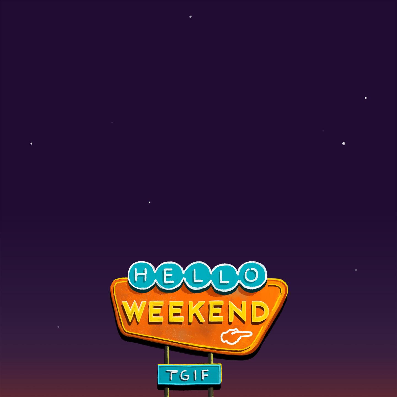 Take it easy, relax a bit, it's weekend!