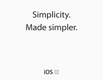 Apple iOS 10 - Simplicity. Made Simpler.