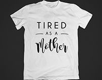 Tired As A Mother T-Shirt Design