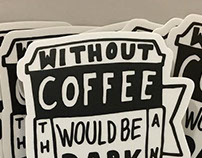 """HandLettered Sticker - """"Without Coffee..."""""""