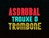 ASDRUBAL TROUXE O TROMBONE