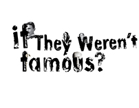 if they weren't famous