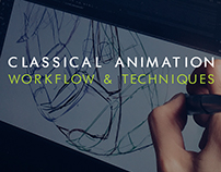 CLASSICAL ANIMATION WORKFLOW & TECHNIQUES