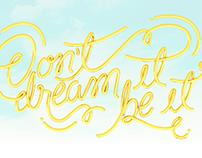 Don't dream it, be it