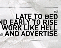 Late to Bed and Early to Rise//Work like Hell...