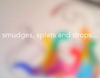 Smudges, Splats and Drops...