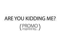 ARE YOU KIDDING ME?           -PROMO-