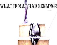 What if Mat Had Feelings