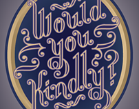 """""""Would You Kindly"""" Lettering"""
