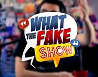 WHAT THE FAKE SHOW