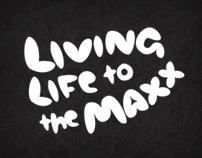 """""""Living life to the MAXX"""""""