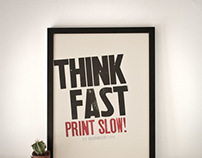 Think fast. Print slow!