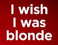 I wish I was blonde