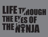 LIFE THROUGH THE EYES OF THE NINJA