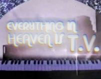 "TV Bumpers for ""Everything in Heaven is TV"""