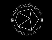 Intervención Divina  / Manufactura Aditiva