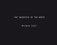 THE SACRIFICE OF THE WHITE / Micaela Isoli