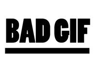 BAD GIF