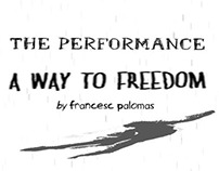 The Performance: A WAY TO FREEDOM