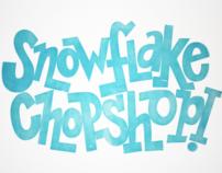 Snowflake Chopshop
