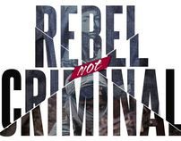 REBEL NOT CRIMINAL