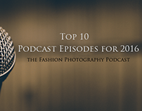 Top 10 Podcast Episodes for 2016 of the Fashion Photogr