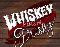 Whiskey Makes Me Frisky - Type Set