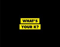 What's your K?