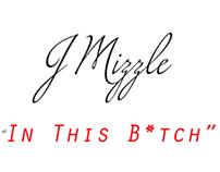 """""""In this Bitch"""" J Mizzle"""