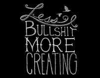 Less Bullshit More Creating