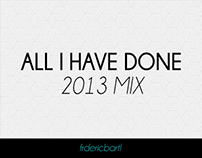 ALL I HAVE DONE 2013 MIX