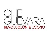 CHE GUEVARA, Revolución e Icono.