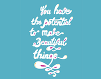 You have the potential to make beautiful things